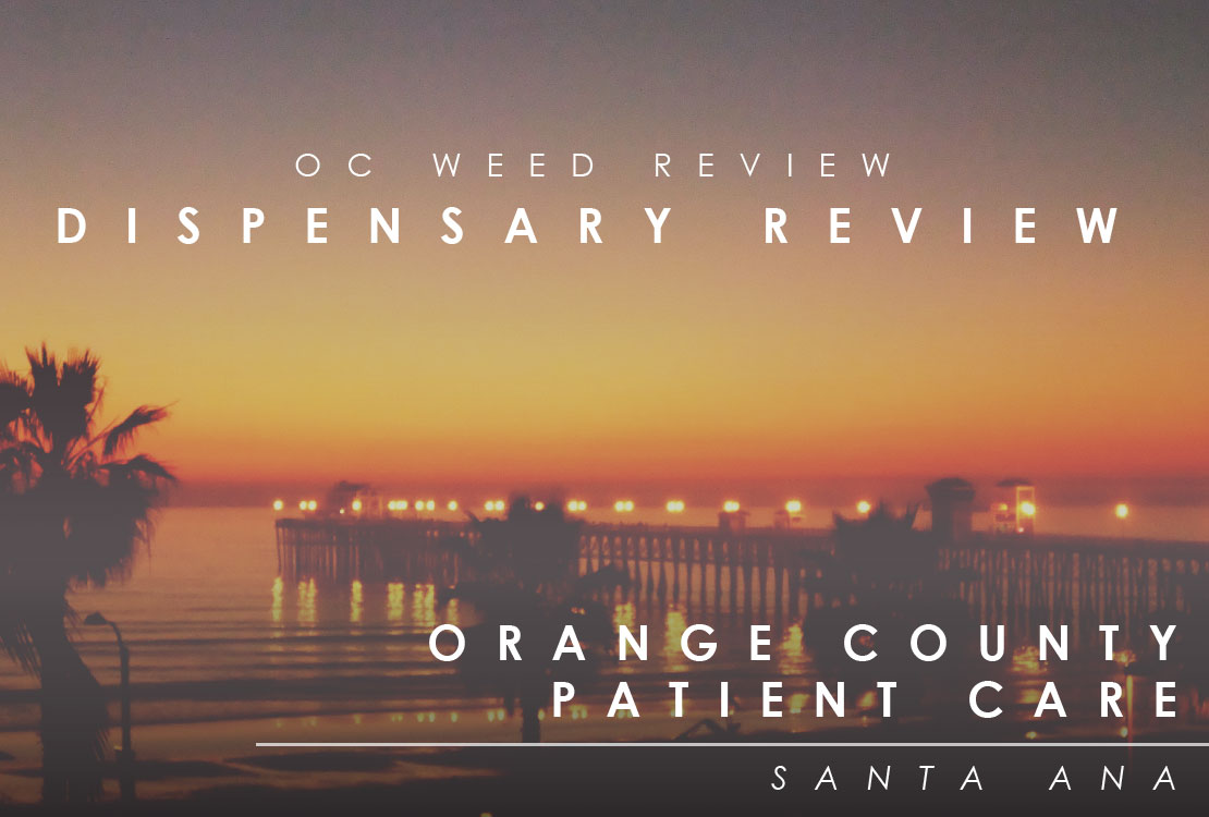 OC WEED REVIEW|Orange County Patient Care Dispensary Santa Ana Ca