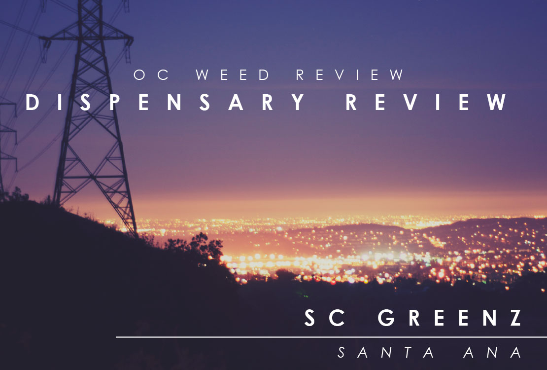 OC WEED REVIEW|SC Greenz Dispensary Santa Ana Ca